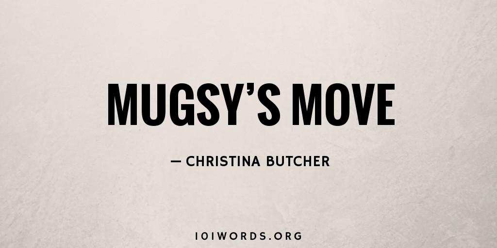 Mugsy's Move