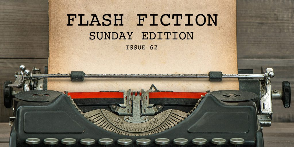 Flash Fiction Sunday Edition – Issue 62