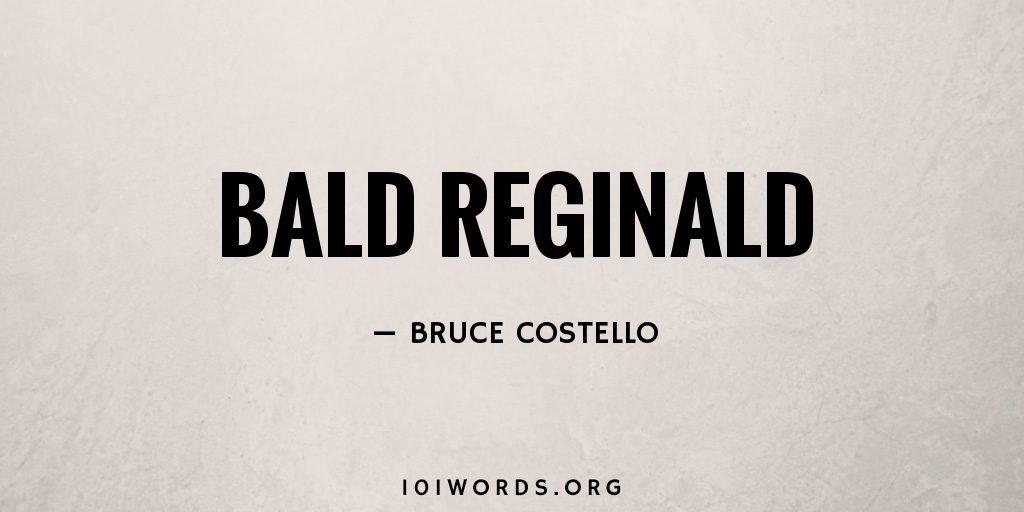 Bald Reginald